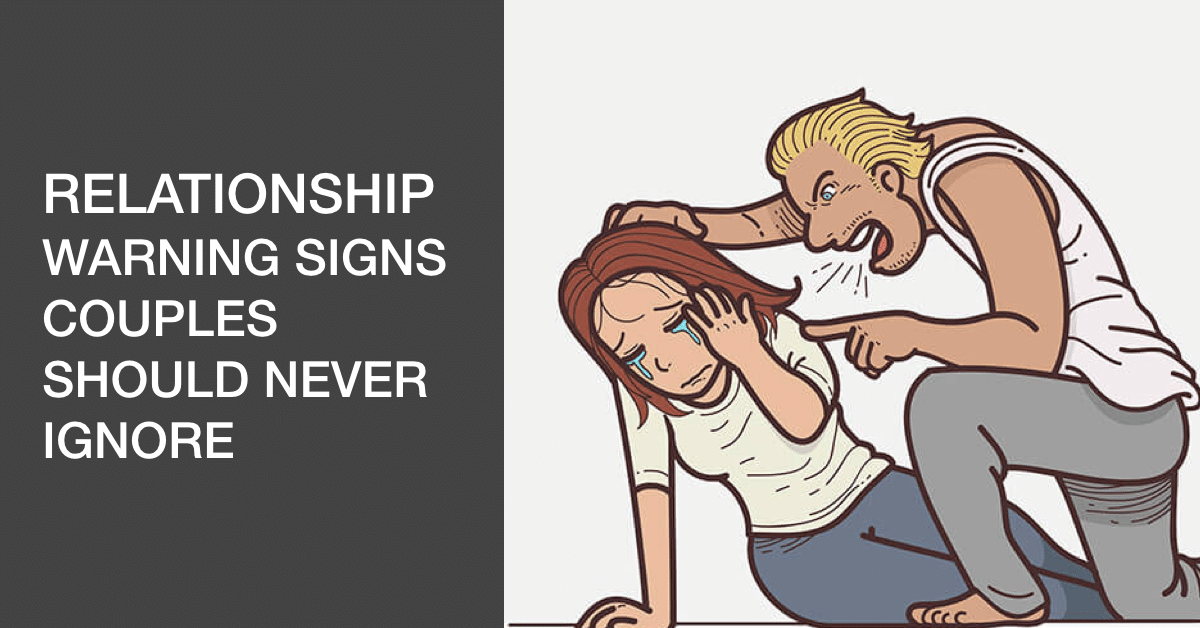 20 Relationship Warning Signs Couples Should Never Ignore