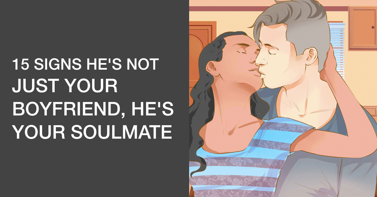 15 Signs He's Not Just Your Boyfriend, He's Your Soulmate
