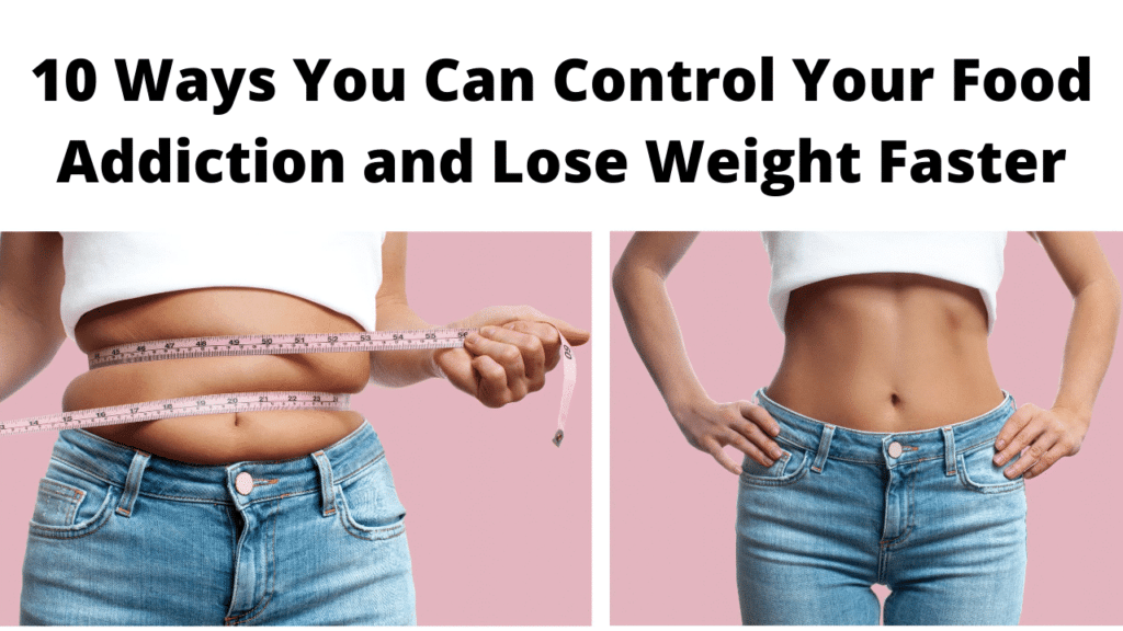 10 Ways You Can Control Your Food Addiction and Lose Weight Faster