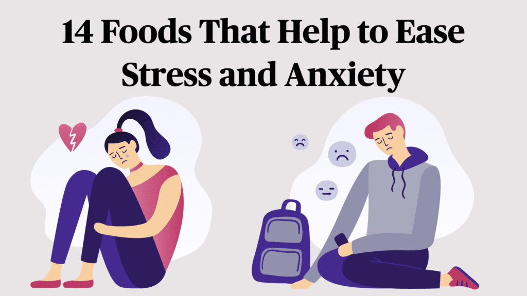 14 Foods That Help to Ease Stress and Anxiety